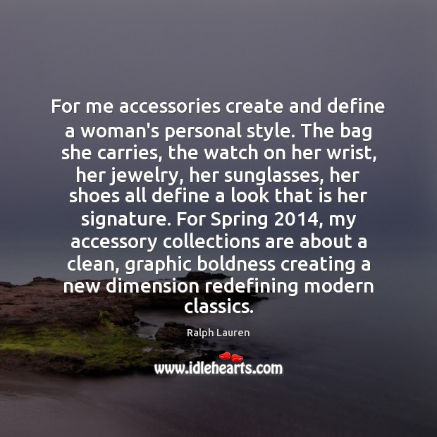 For me accessories create and define a woman's personal style. The bag Boldness Quotes Image