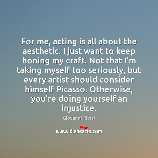 For me, acting is all about the aesthetic. I just want to Acting Quotes Image