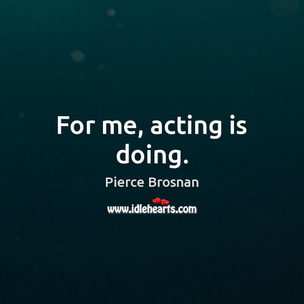Image, For me, acting is doing.