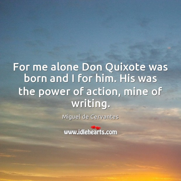 Image, For me alone Don Quixote was born and I for him. His