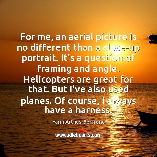 Image, For me, an aerial picture is no different than a close-up portrait.