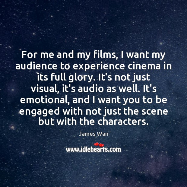 For me and my films, I want my audience to experience cinema James Wan Picture Quote