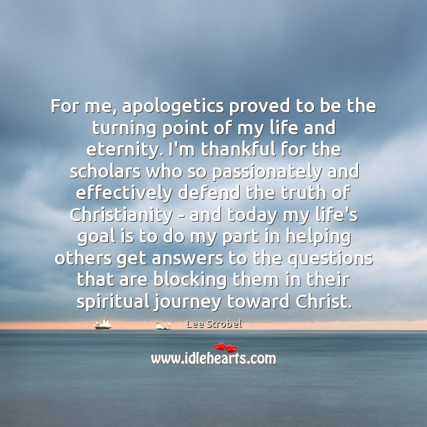 For me, apologetics proved to be the turning point of my life Thankful Quotes Image