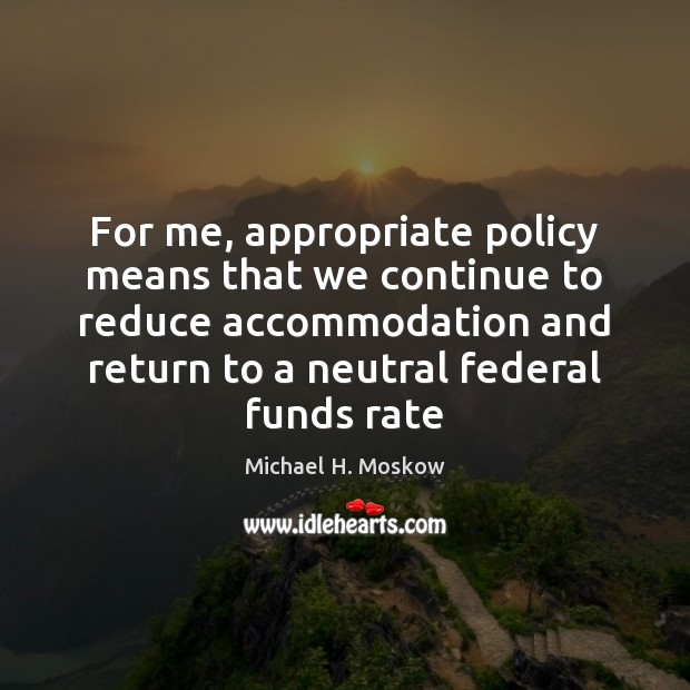 Image, For me, appropriate policy means that we continue to reduce accommodation and