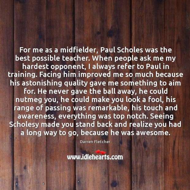 For me as a midfielder, Paul Scholes was the best possible teacher. Image