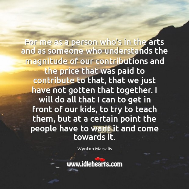 For me as a person who's in the arts and as someone Wynton Marsalis Picture Quote