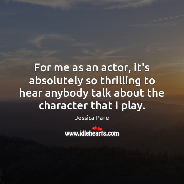 Image, For me as an actor, it's absolutely so thrilling to hear anybody
