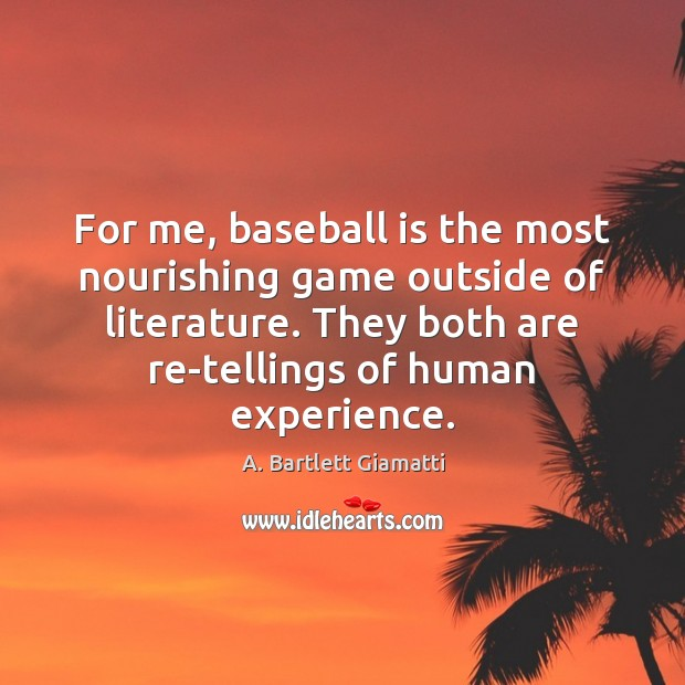 Image, For me, baseball is the most nourishing game outside of literature. They