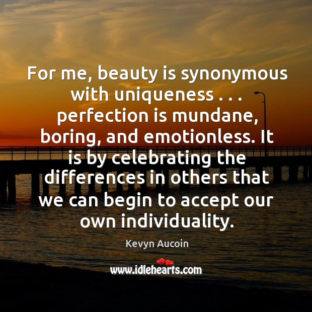 For Me Beauty Is Synonymous With Uniqueness Perfection Is