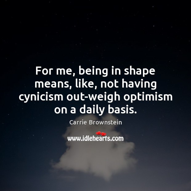 Image, For me, being in shape means, like, not having cynicism out-weigh optimism