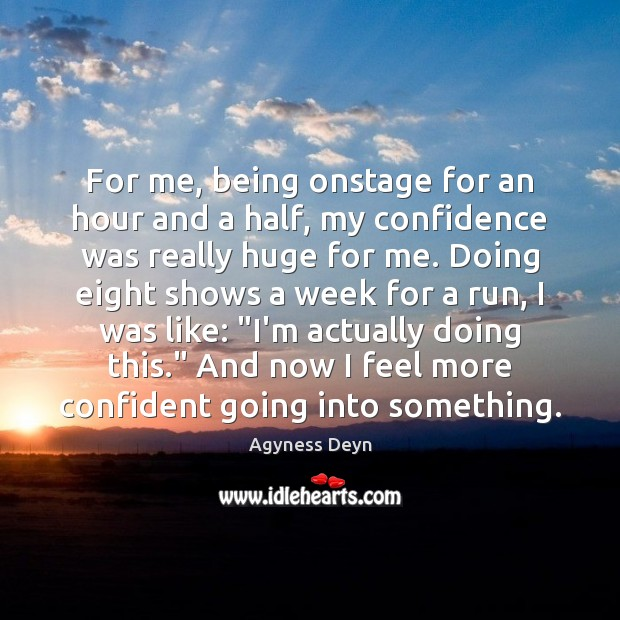 For me, being onstage for an hour and a half, my confidence Agyness Deyn Picture Quote