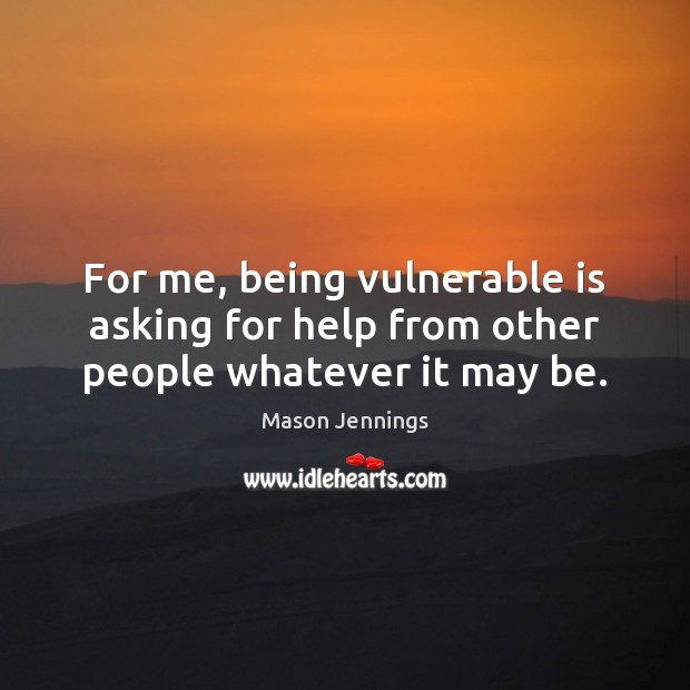 Image, For me, being vulnerable is asking for help from other people whatever it may be.
