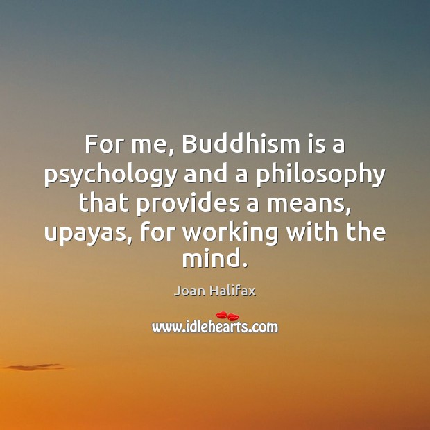 Image, For me, Buddhism is a psychology and a philosophy that provides a