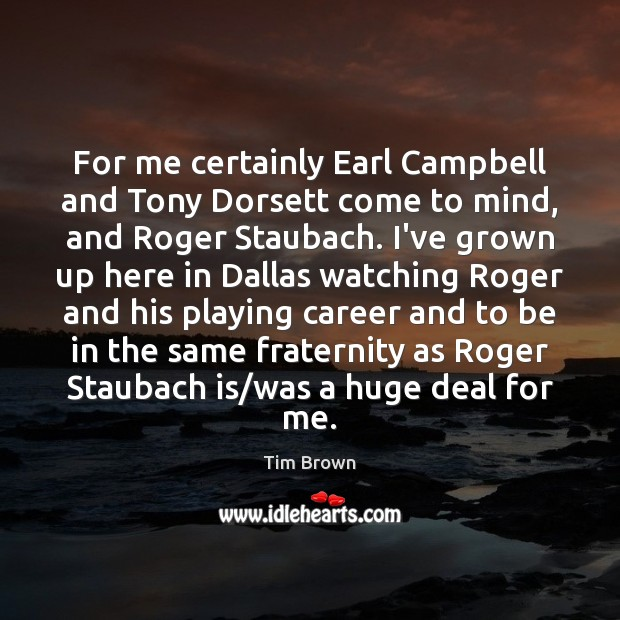 For me certainly Earl Campbell and Tony Dorsett come to mind, and Image