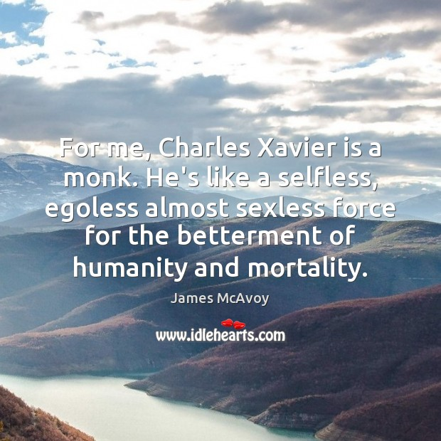 Image, For me, Charles Xavier is a monk. He's like a selfless, egoless