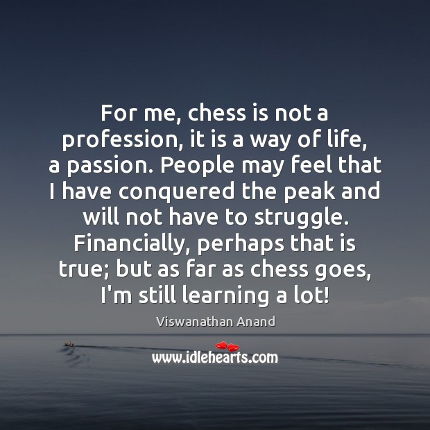 For me, chess is not a profession, it is a way of Image