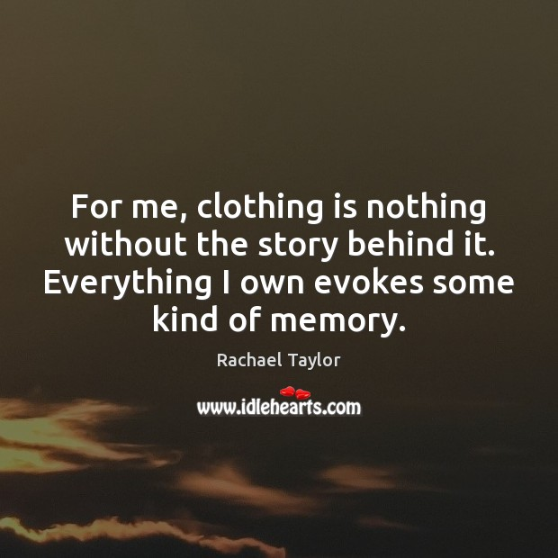 Image, For me, clothing is nothing without the story behind it. Everything I
