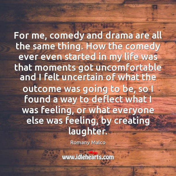 For me, comedy and drama are all the same thing. How the Romany Malco Picture Quote