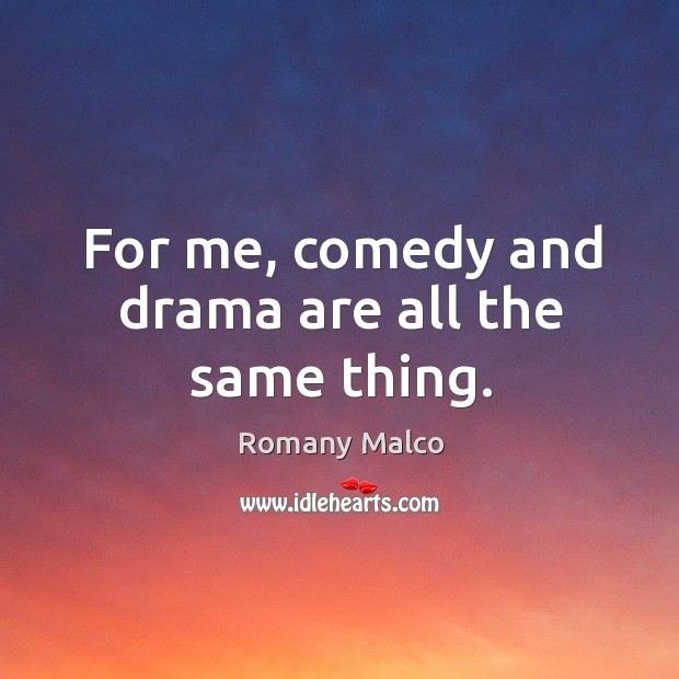 For me, comedy and drama are all the same thing. Romany Malco Picture Quote