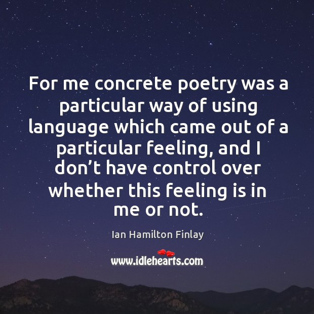 For me concrete poetry was a particular way of using language which came out Image