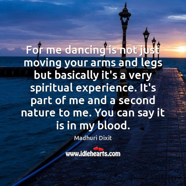 For me dancing is not just moving your arms and legs but Image