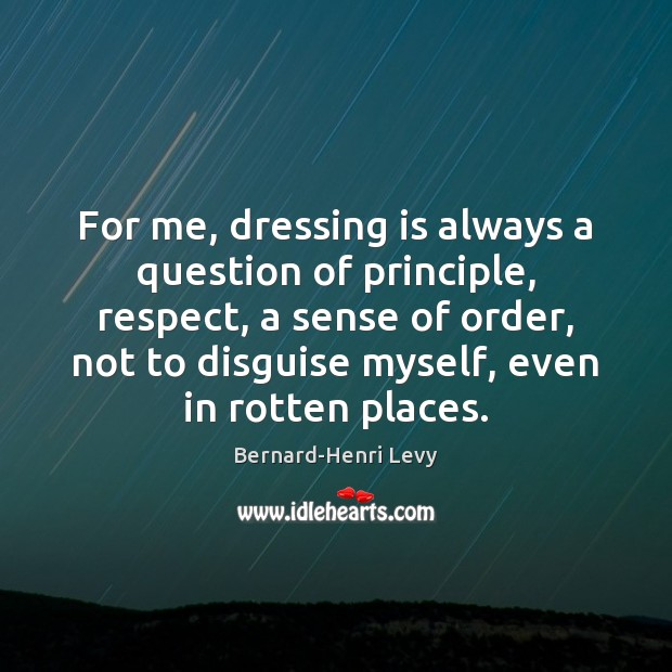 Image, For me, dressing is always a question of principle, respect, a sense