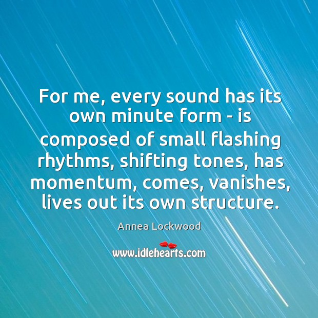 Image, For me, every sound has its own minute form – is composed
