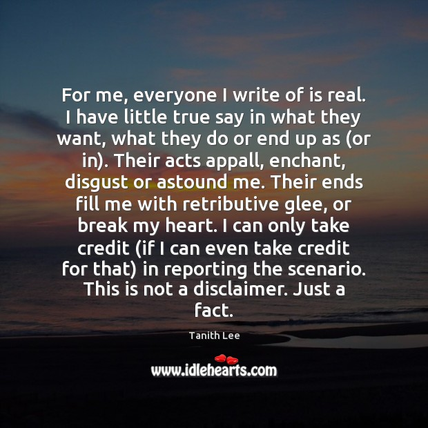 For me, everyone I write of is real. I have little true Image