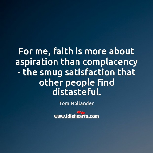 For me, faith is more about aspiration than complacency – the smug Tom Hollander Picture Quote