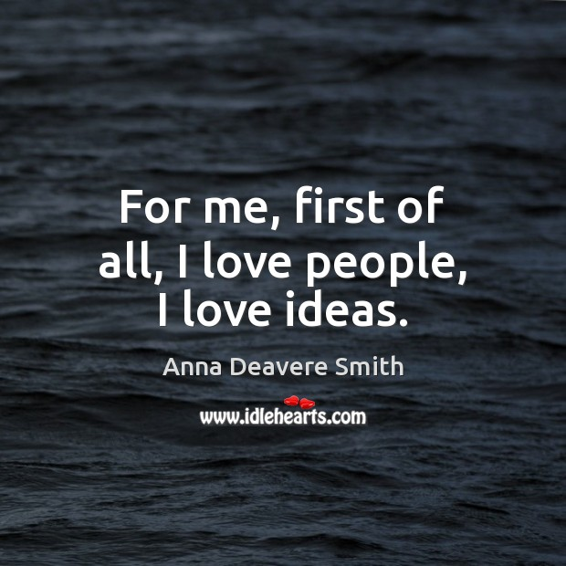 Image, For me, first of all, I love people, I love ideas.