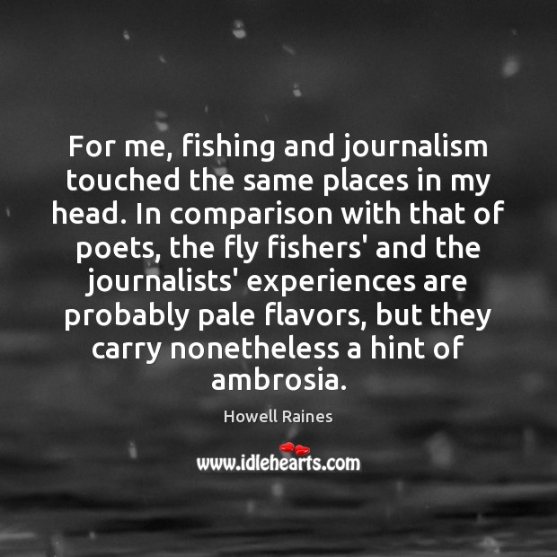 Image, For me, fishing and journalism touched the same places in my head.