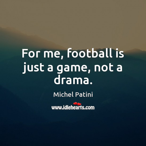 Image, For me, football is just a game, not a drama.