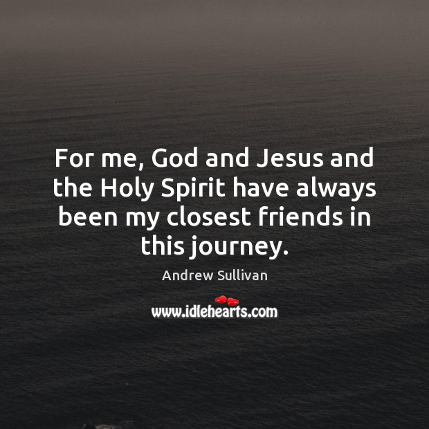 For me, God and Jesus and the Holy Spirit have always been Journey Quotes Image