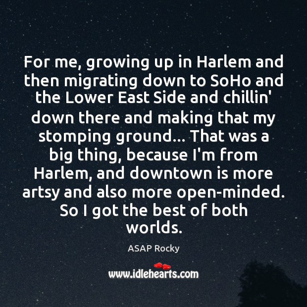 Image, For me, growing up in Harlem and then migrating down to SoHo