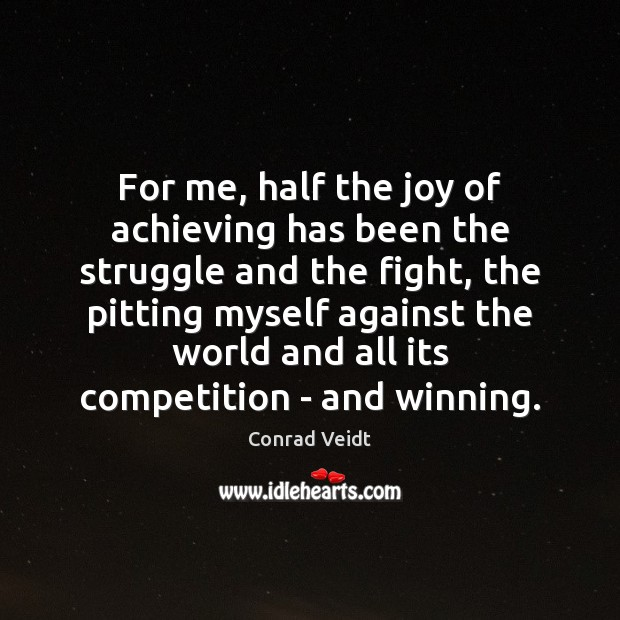 Image, For me, half the joy of achieving has been the struggle and