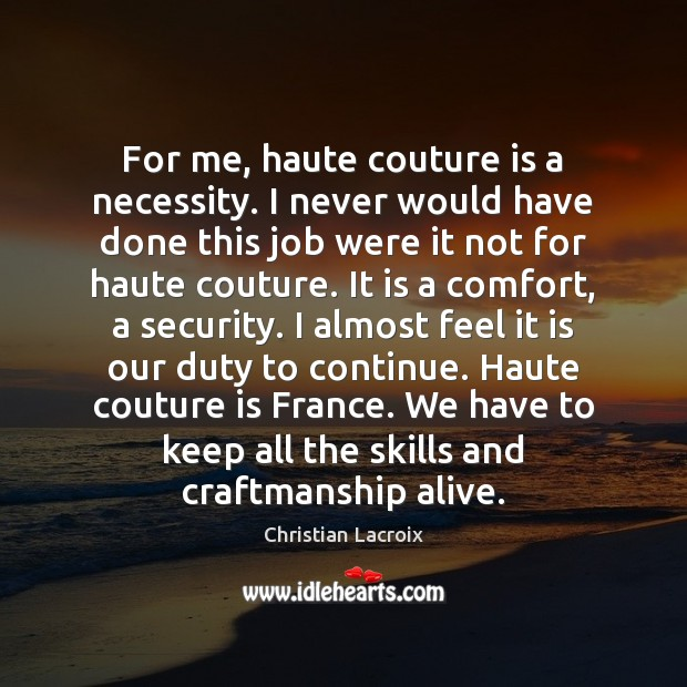 For me, haute couture is a necessity. I never would have done Image