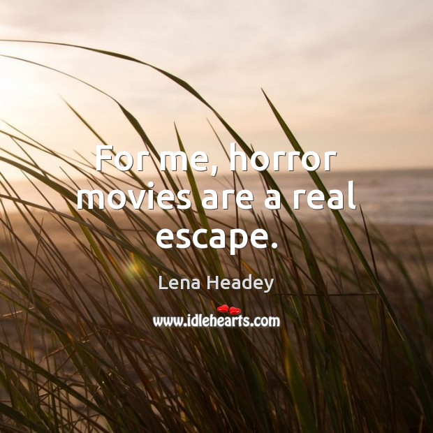 For me, horror movies are a real escape. Movies Quotes Image