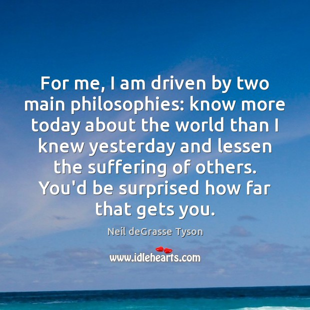 Image, For me, I am driven by two main philosophies: know more today