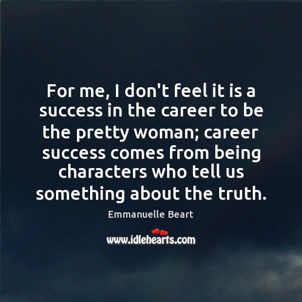For me, I don't feel it is a success in the career Emmanuelle Beart Picture Quote