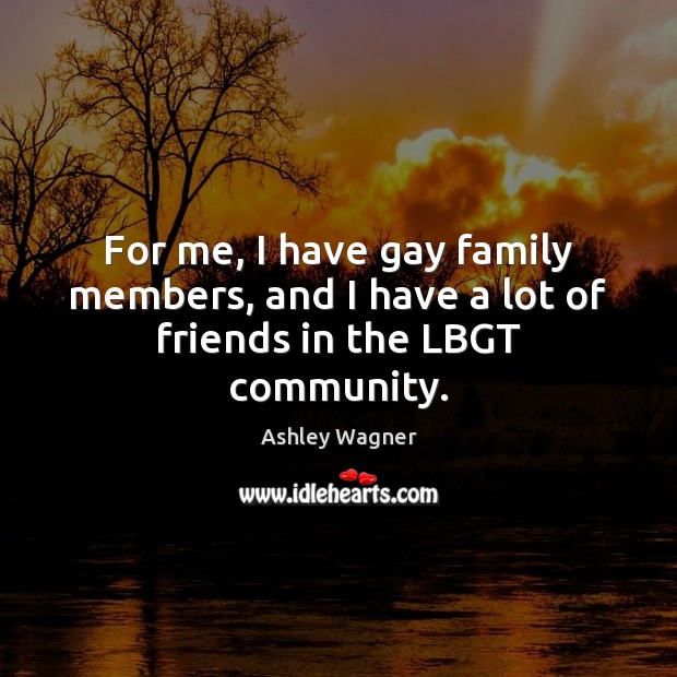 Image, For me, I have gay family members, and I have a lot of friends in the LBGT community.