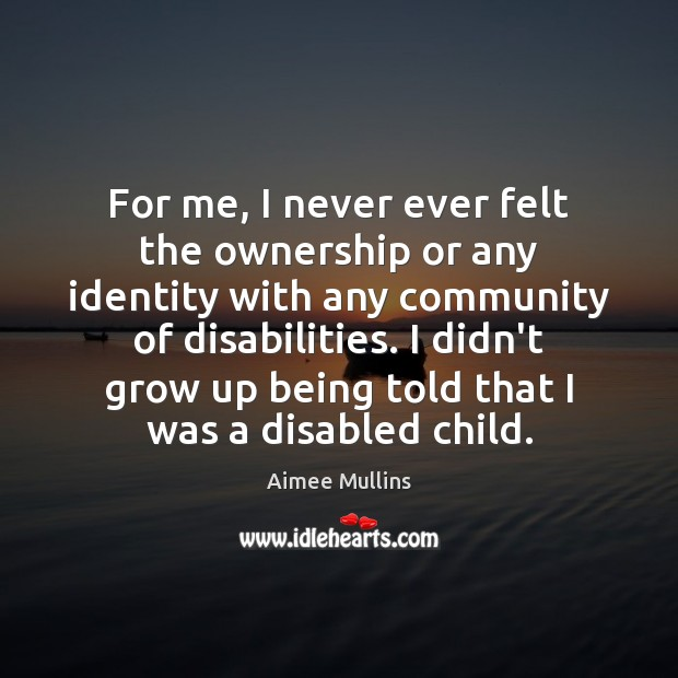 For me, I never ever felt the ownership or any identity with Aimee Mullins Picture Quote