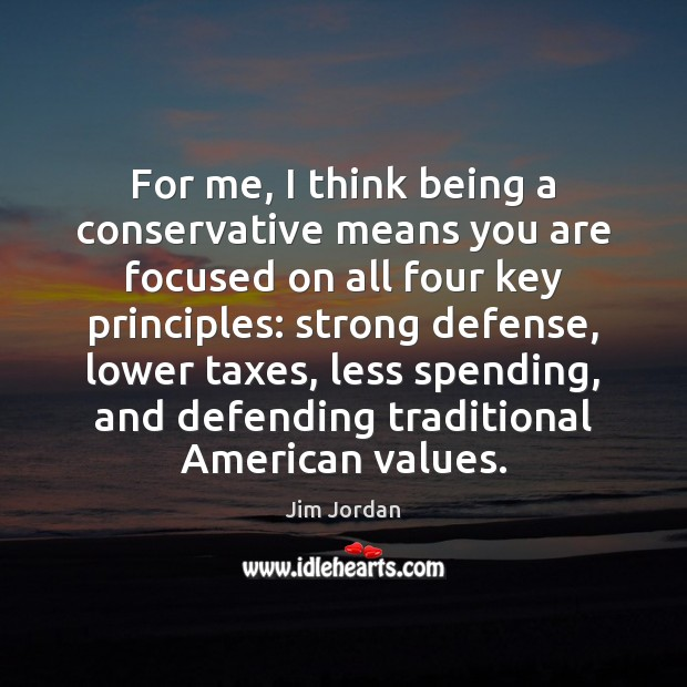 For me, I think being a conservative means you are focused on Image