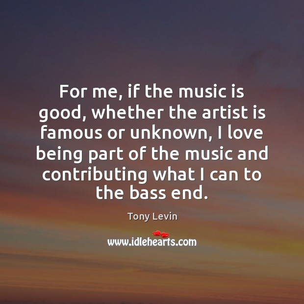 For me, if the music is good, whether the artist is famous Music Quotes Image