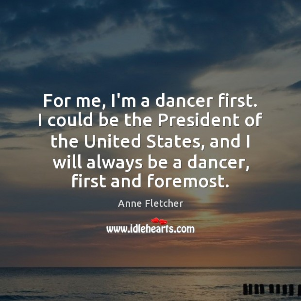 Image, For me, I'm a dancer first. I could be the President of