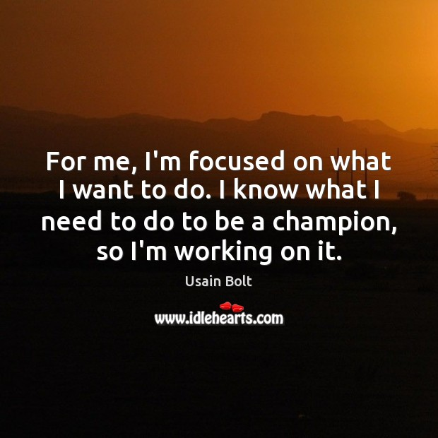 For me, I'm focused on what I want to do. I know Image