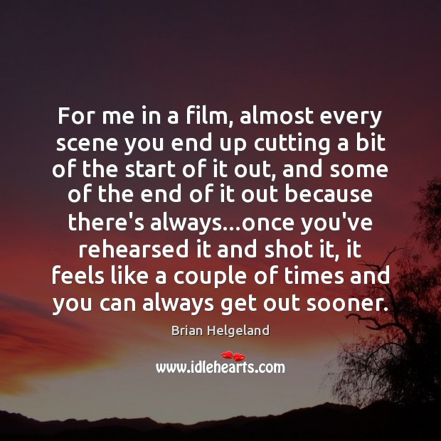Image, For me in a film, almost every scene you end up cutting