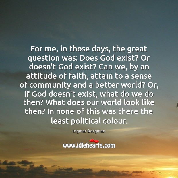Image, For me, in those days, the great question was: Does God exist?