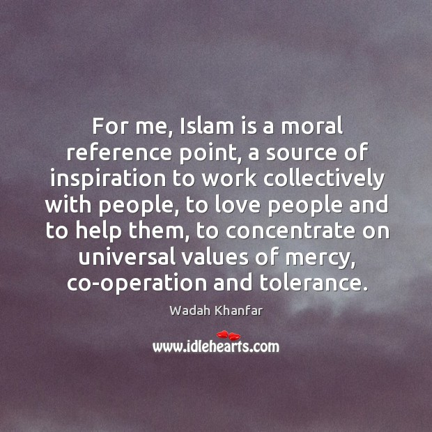 Wadah Khanfar Picture Quote image saying: For me, Islam is a moral reference point, a source of inspiration