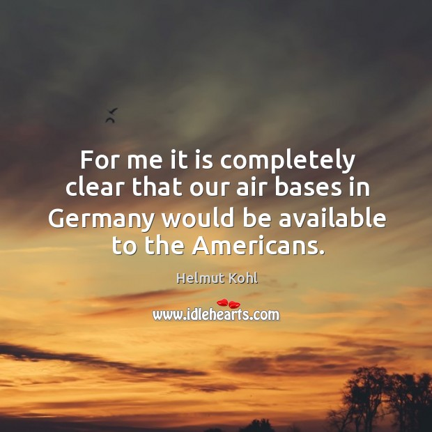 For me it is completely clear that our air bases in germany would be available to the americans. Image