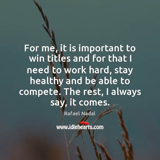 For me, it is important to win titles and for that I Rafael Nadal Picture Quote